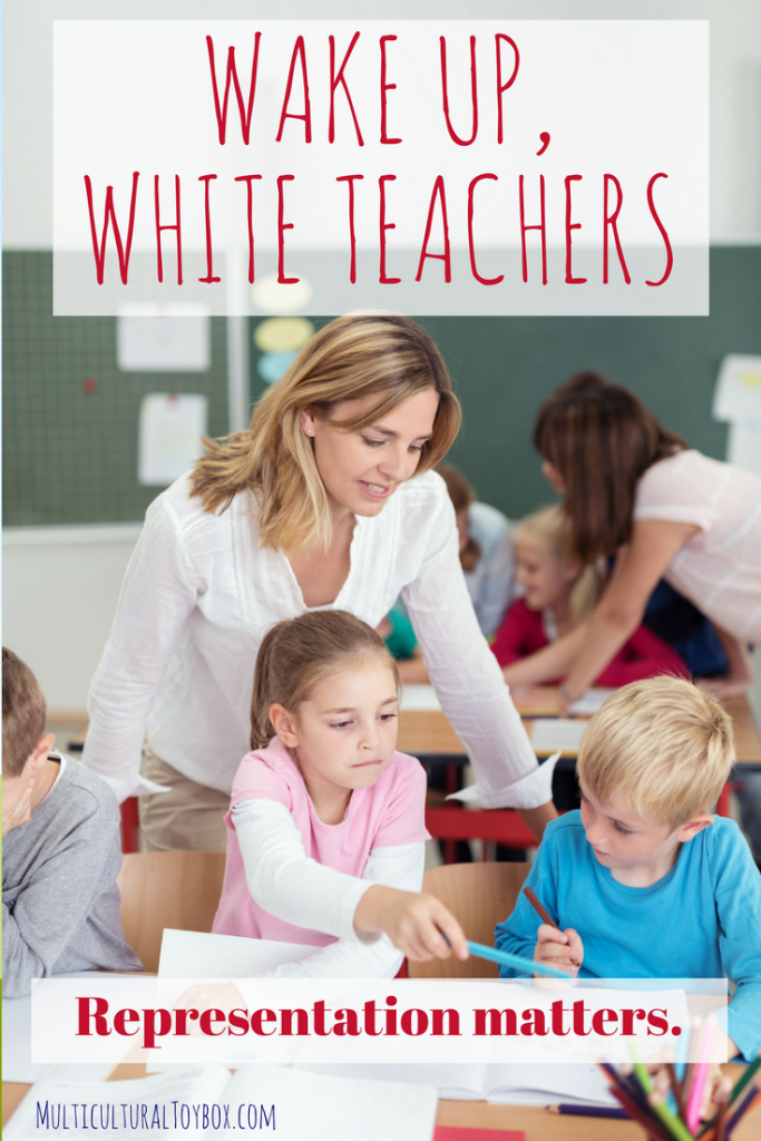 "White teacher leaning over young white students. Text overlay reads, ""Wake up, white teachers -- representation matters."""